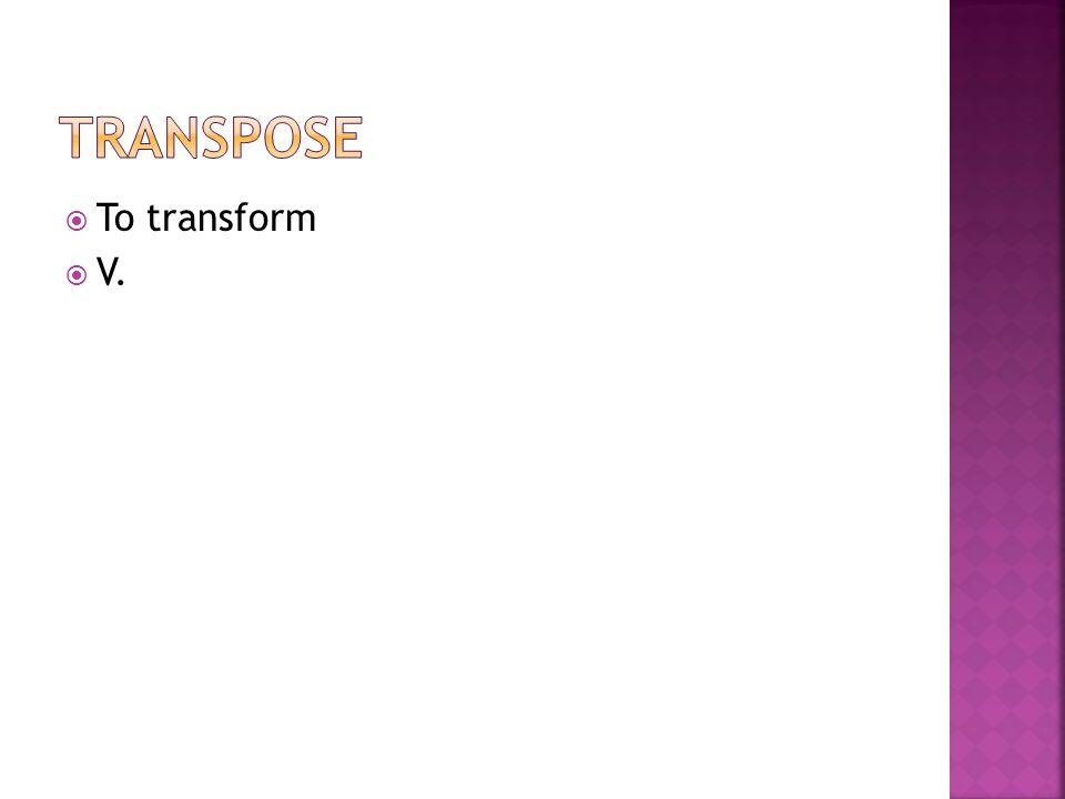  To transform  V.
