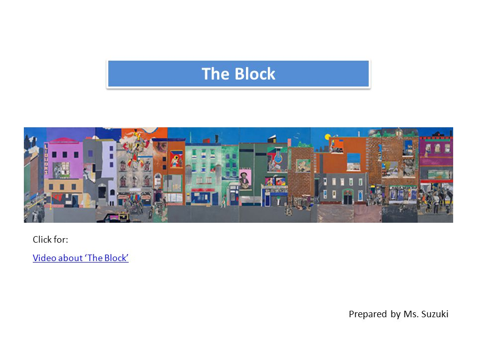 Click for: Video about 'The Block' Prepared by Ms. Suzuki