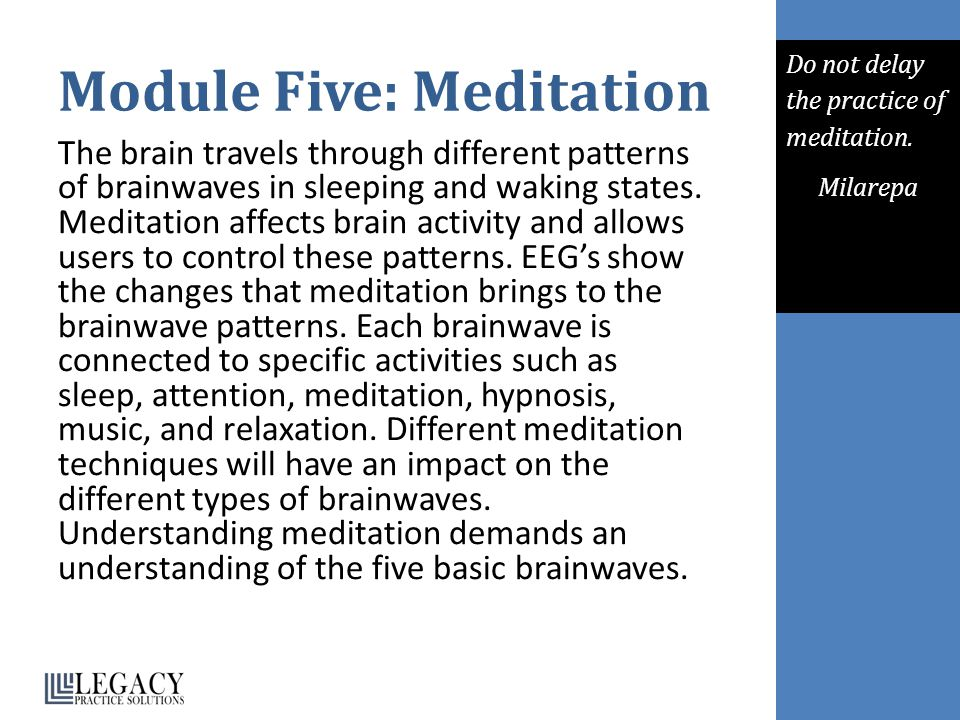 Module Five: Meditation The brain travels through different patterns of brainwaves in sleeping and waking states. Meditation affects brain activity an
