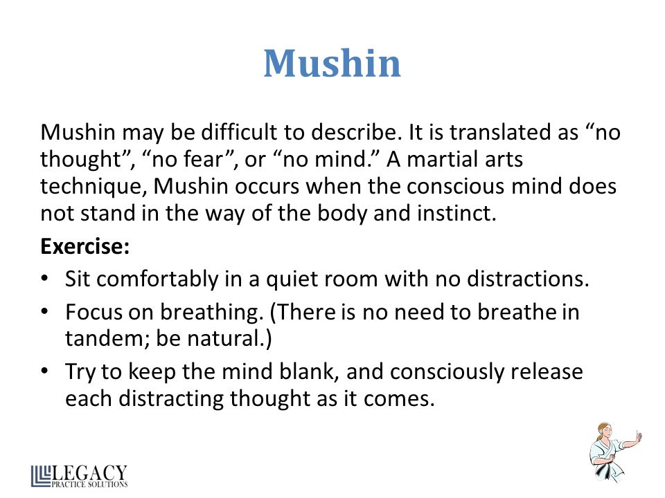 """Mushin Mushin may be difficult to describe. It is translated as """"no thought"""", """"no fear"""", or """"no mind."""" A martial arts technique, Mushin occurs when th"""