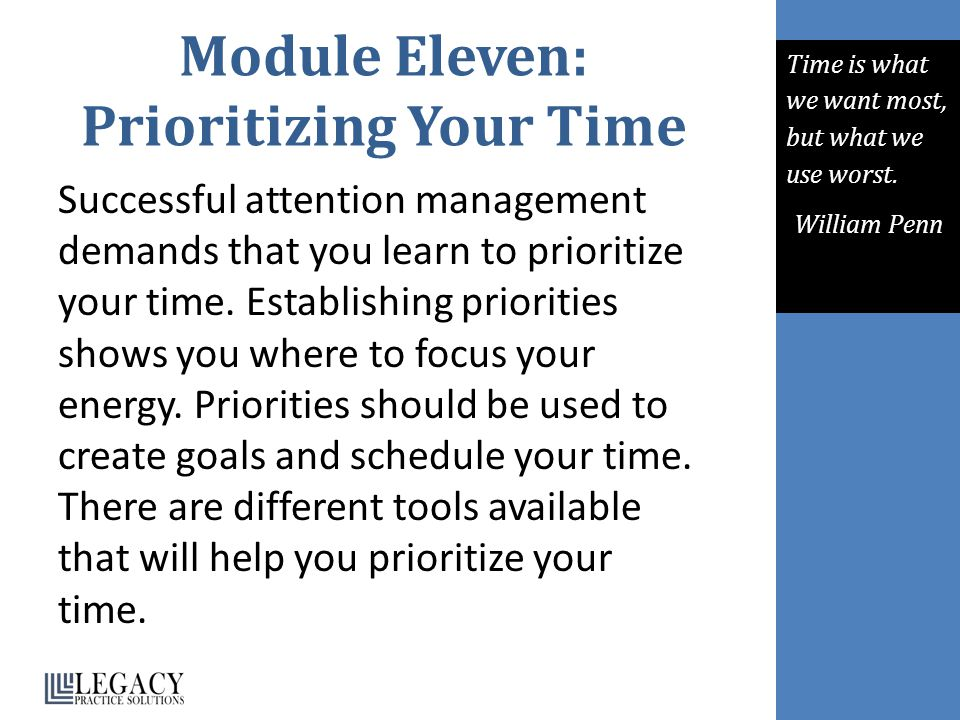 Module Eleven: Prioritizing Your Time Successful attention management demands that you learn to prioritize your time. Establishing priorities shows yo