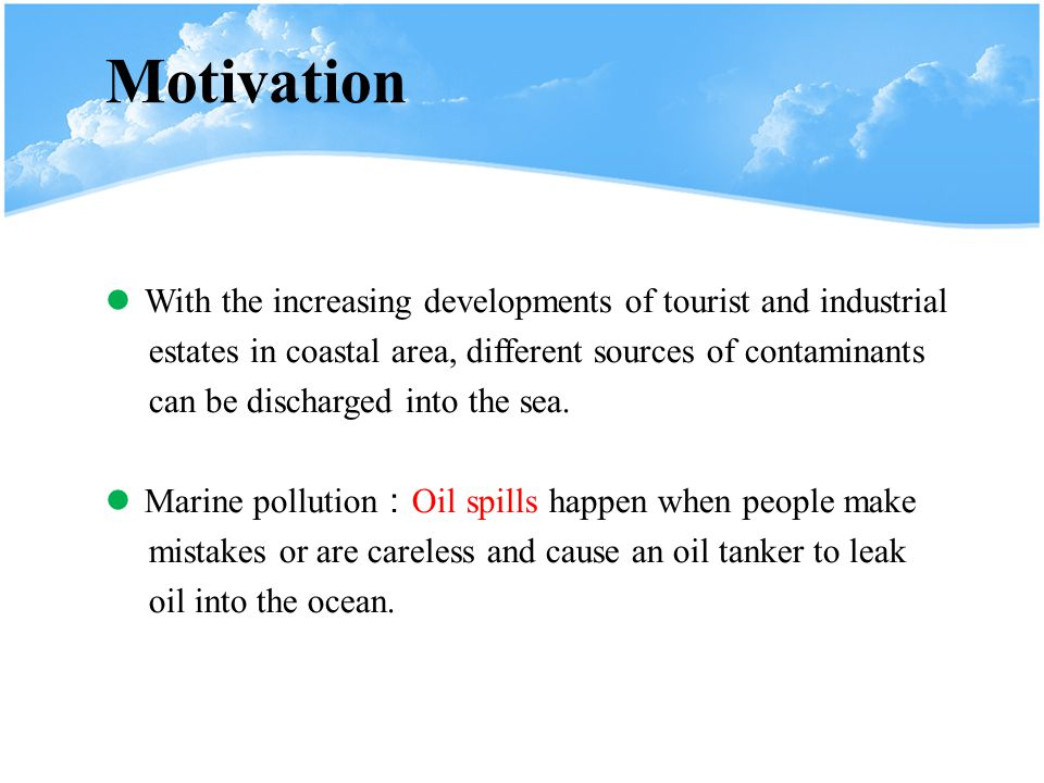 Motivation With the increasing developments of tourist and industrial estates in coastal area, different sources of contaminants can be discharged into the sea.