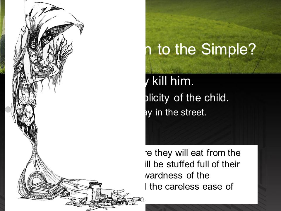 II. What will happen to the Simple. A. His simple ways may kill him.