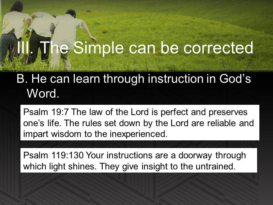 III. The Simple can be corrected B. He can learn through instruction in God's Word.