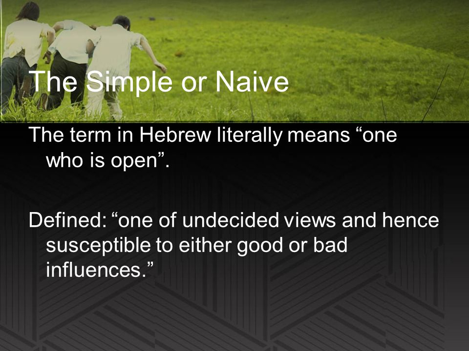 The Simple or Naive The term in Hebrew literally means one who is open .