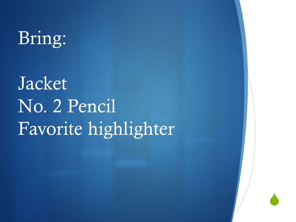  Bring: Jacket No. 2 Pencil Favorite highlighter