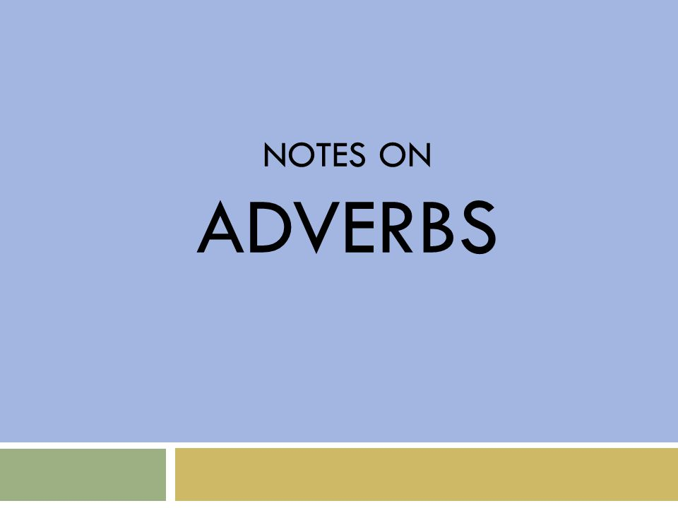 NOTES ON ADVERBS