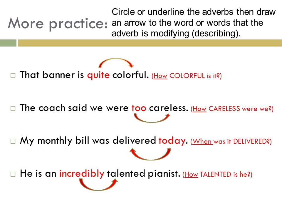  That banner is quite colorful. (How COLORFUL is it?)  The coach said we were too careless. (How CARELESS were we?)  My monthly bill was delivered