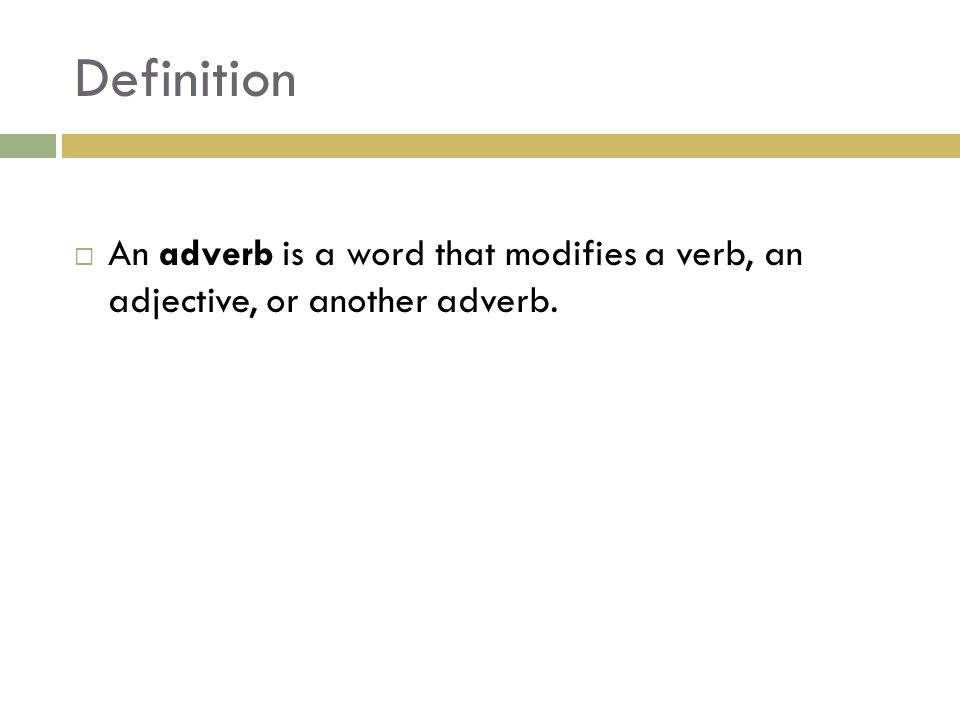 Definition  An adverb is a word that modifies a verb, an adjective, or another adverb.
