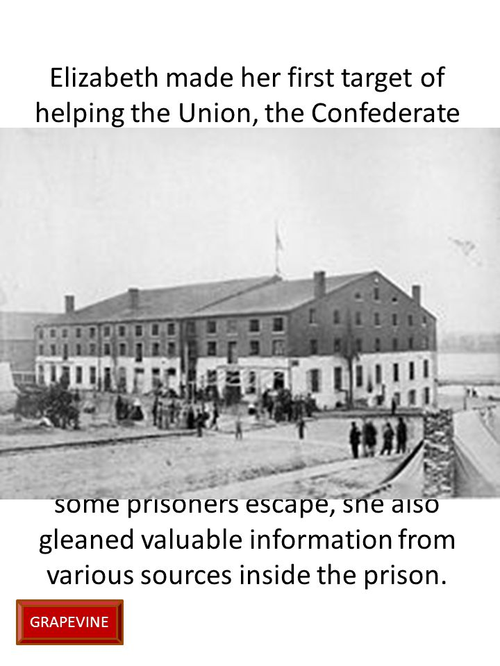 Elizabeth made her first target of helping the Union, the Confederate Libby Prison, which imprisoned Union captives.
