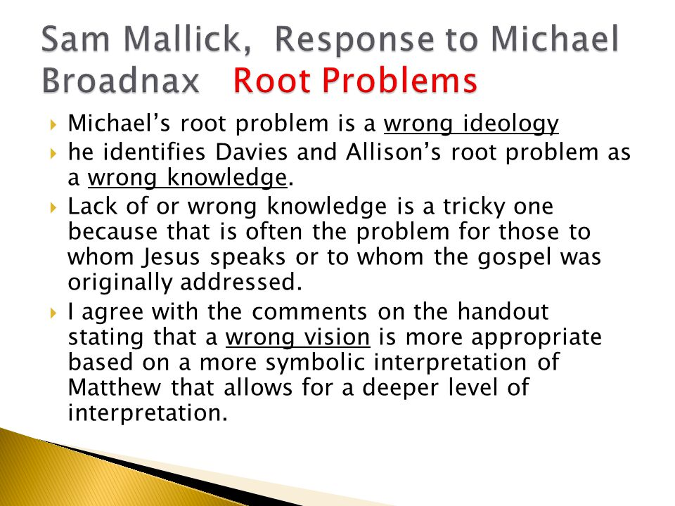  Michael's root problem is a wrong ideology  he identifies Davies and Allison's root problem as a wrong knowledge.