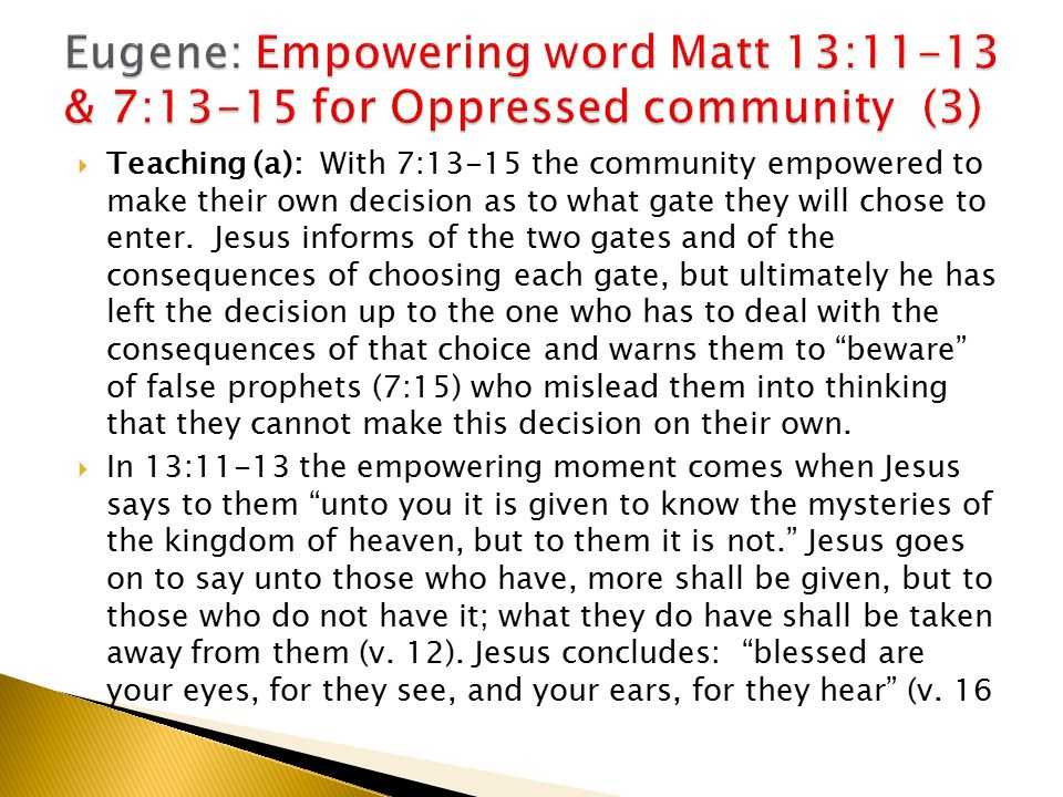  Teaching (a): With 7:13-15 the community empowered to make their own decision as to what gate they will chose to enter.