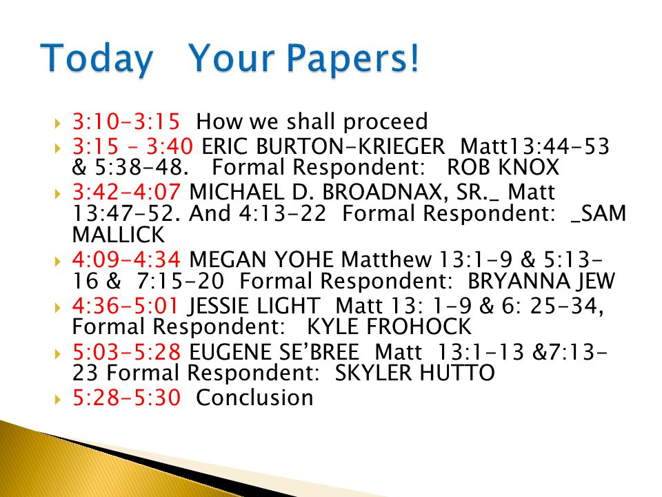  3:10-3:15 How we shall proceed  3:15 – 3:40 ERIC BURTON-KRIEGER Matt13:44-53 & 5:38-48.