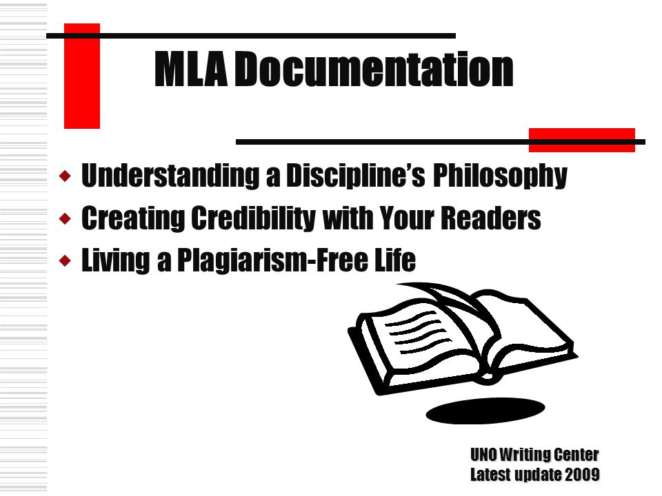 UUnderstanding a Discipline's Philosophy CCreating Credibility with Your Readers LLiving a Plagiarism-Free Life MLA Documentation UNO Writing Ce