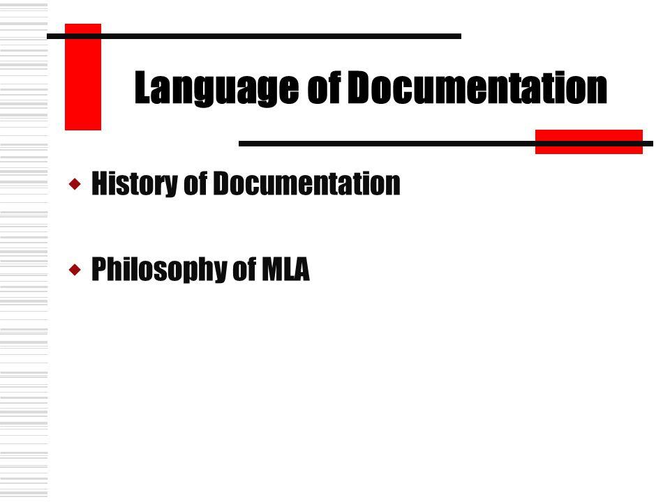 Language of Documentation  History of Documentation  Philosophy of MLA