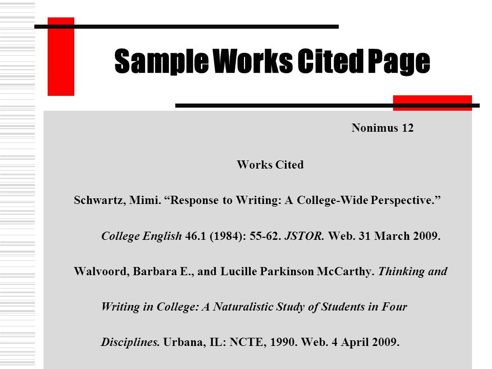 """Sample Works Cited Page Nonimus 12 Works Cited Schwartz, Mimi. """"Response to Writing: A College-Wide Perspective."""" College English 46.1 (1984): 55-62."""