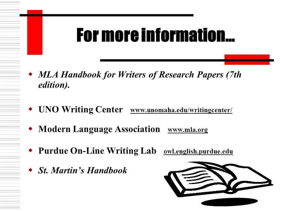 For more information…  MLA Handbook for Writers of Research Papers (7th edition).  UNO Writing Center www.unomaha.edu/writingcenter/ www.unomaha.edu