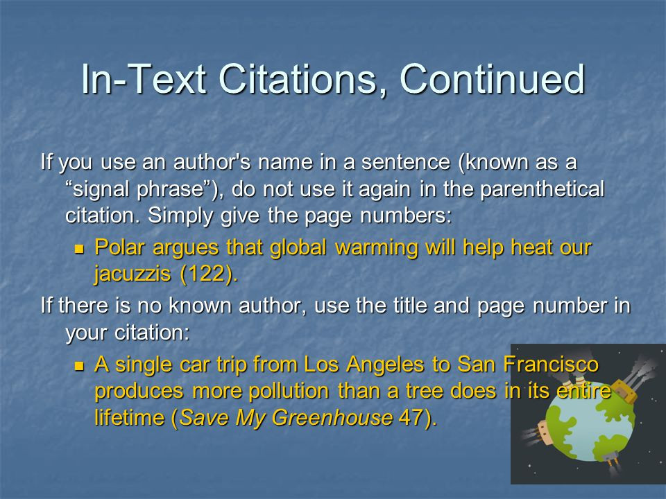 In-Text Citations, Continued If you use an author s name in a sentence (known as a signal phrase ), do not use it again in the parenthetical citation.