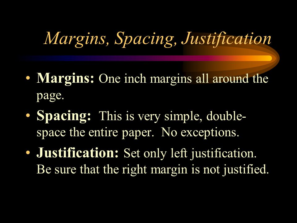 Margins, Spacing, Justification Margins: One inch margins all around the page.