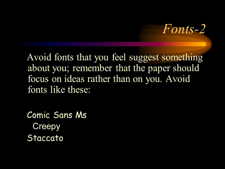 Fonts-2 Avoid fonts that you feel suggest something about you; remember that the paper should focus on ideas rather than on you.