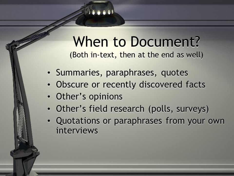 When NOT to document: Common knowledge Everyday facts (presidential birth dates, names of Supreme Court Justices, etc.
