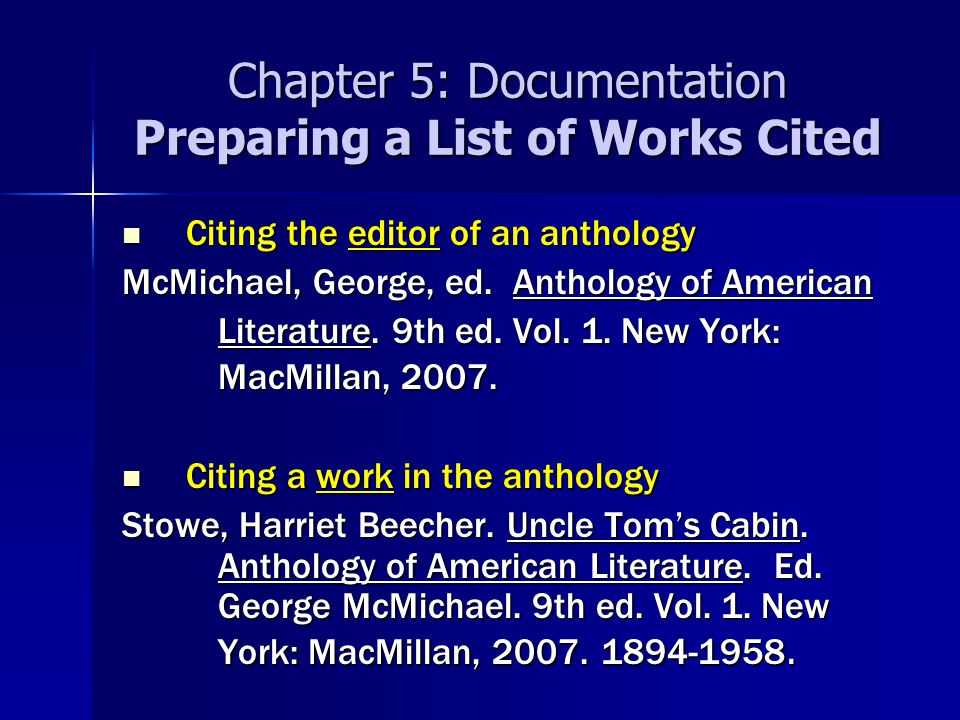 Chapter 5: Documentation Preparing a List of Works Cited Citing the editor of an anthology Citing the editor of an anthology McMichael, George, ed.