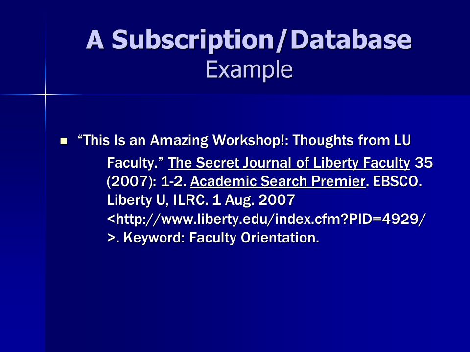 A Subscription/Database Example This Is an Amazing Workshop!: Thoughts from LU This Is an Amazing Workshop!: Thoughts from LU Faculty. The Secret Journal of Liberty Faculty 35 (2007): 1-2.