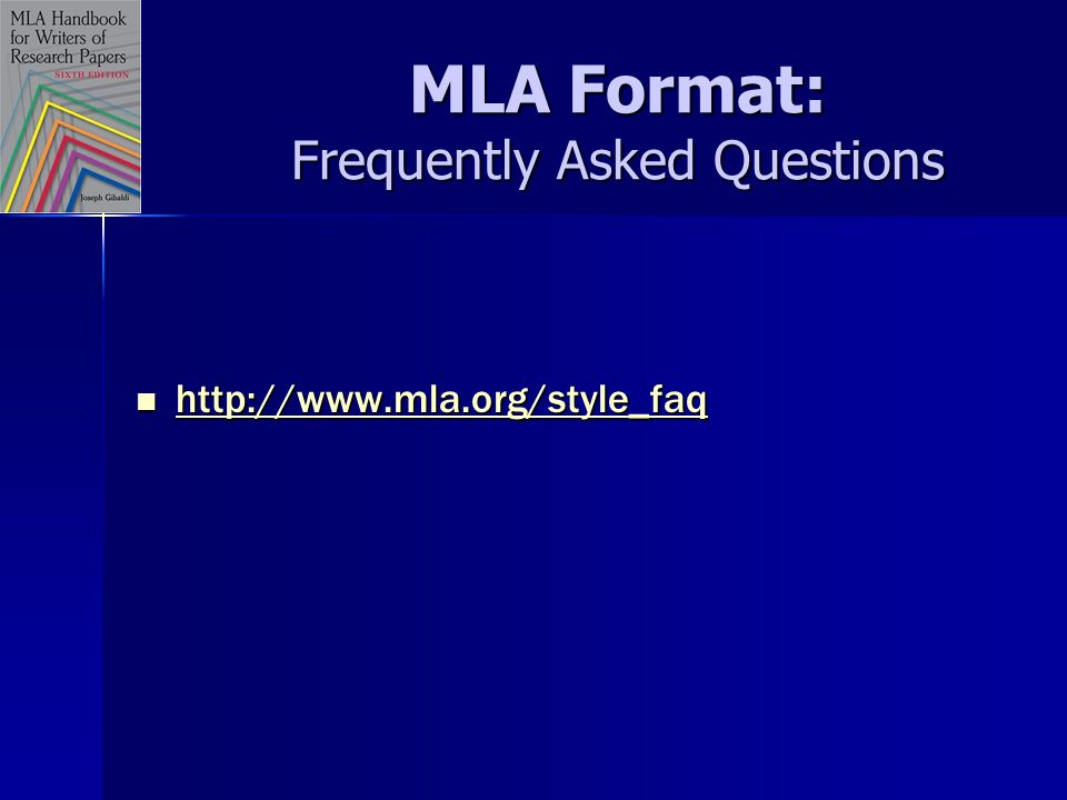 MLA Format: Frequently Asked Questions http://www.mla.org/style_faq http://www.mla.org/style_faq http://www.mla.org/style_faq