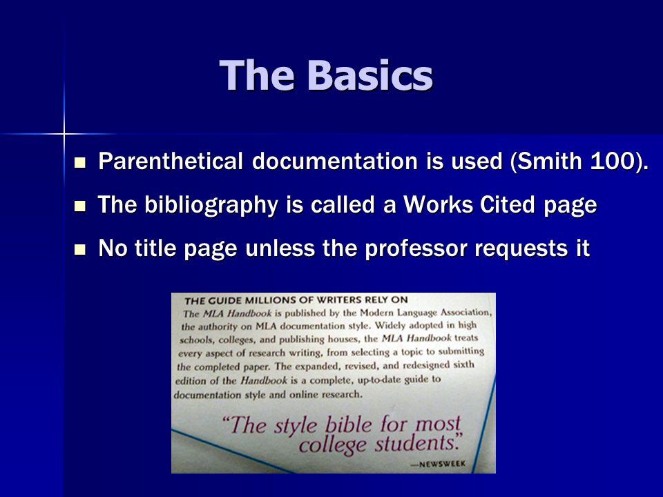 The Basics Parenthetical documentation is used (Smith 100).