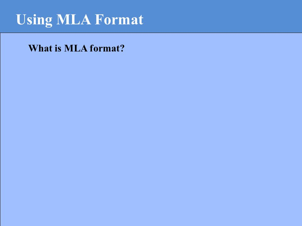 Using MLA Format What is MLA format?