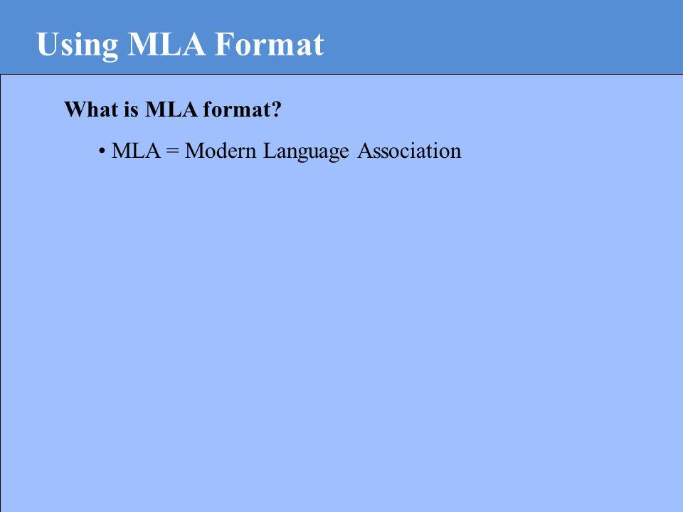 Using MLA Format What is MLA format MLA = Modern Language Association