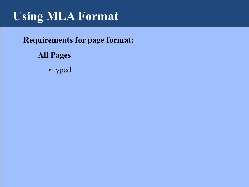 Using MLA Format Requirements for page format: All Pages typed