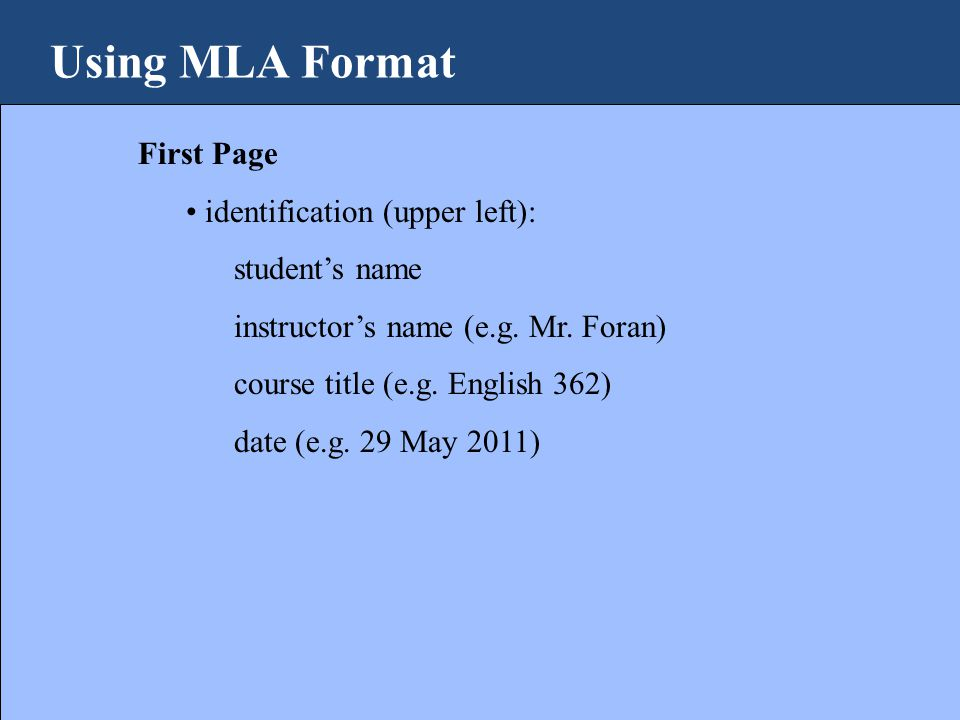 Using MLA Format First Page identification (upper left): student's name instructor's name (e.g.