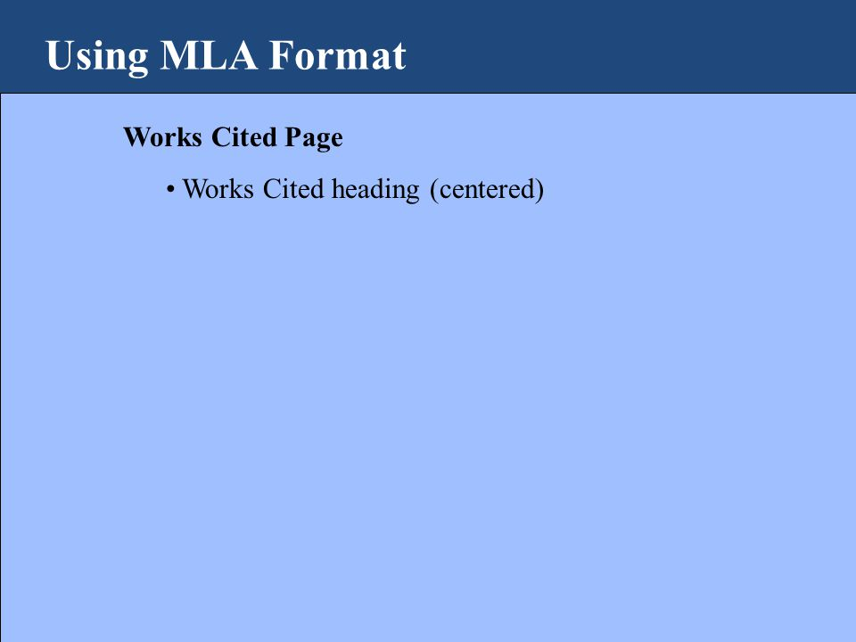 Using MLA Format Works Cited Page Works Cited heading (centered)
