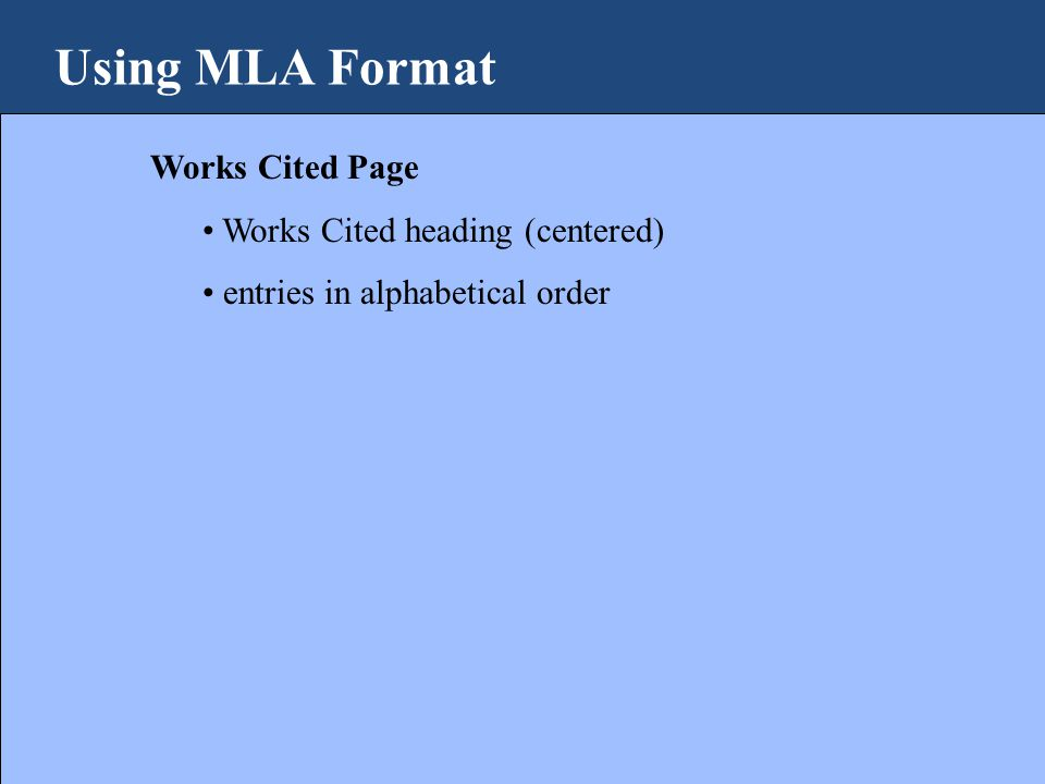 Using MLA Format Works Cited Page Works Cited heading (centered) entries in alphabetical order