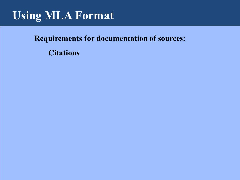 Using MLA Format Requirements for documentation of sources: Citations