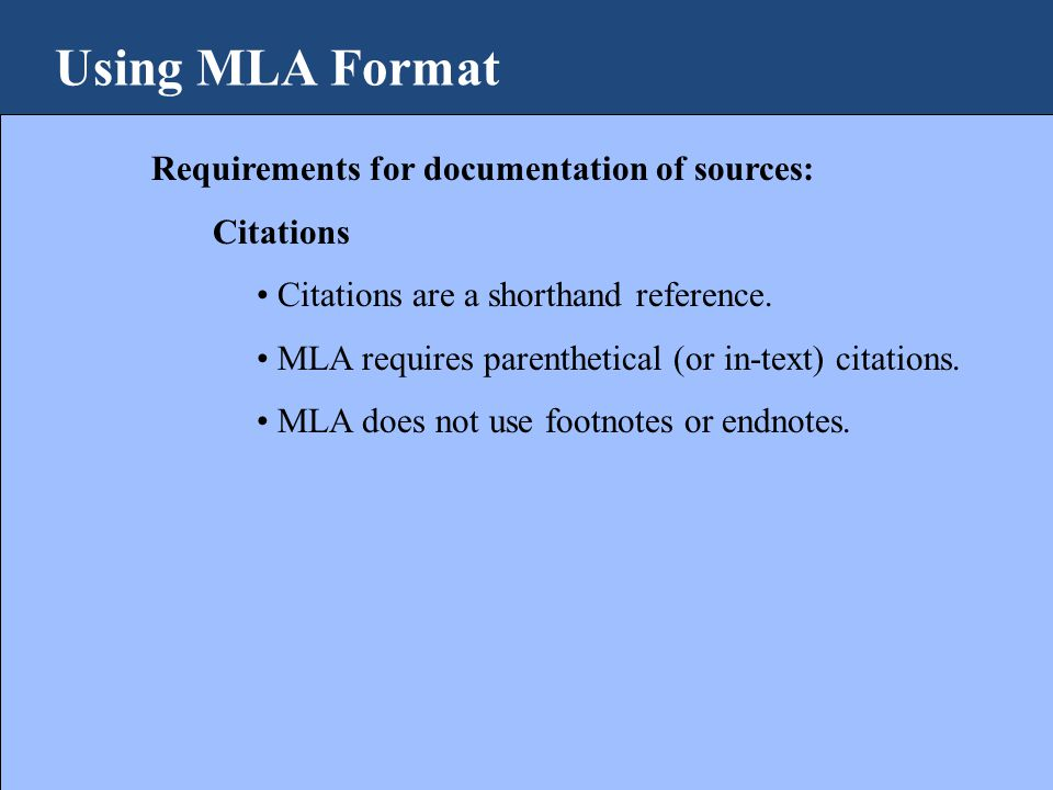Using MLA Format Requirements for documentation of sources: Citations Citations are a shorthand reference.