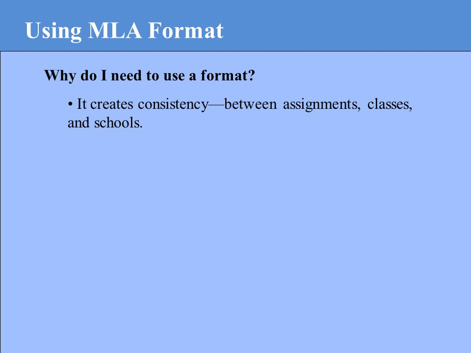Using MLA Format Why do I need to use a format.