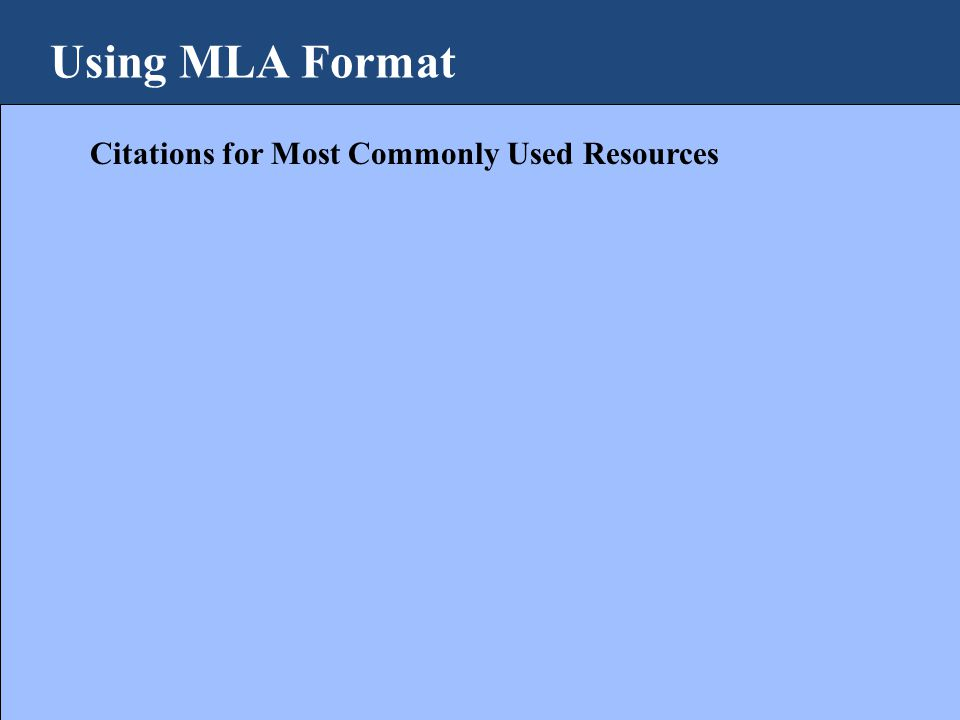 Using MLA Format Citations for Most Commonly Used Resources