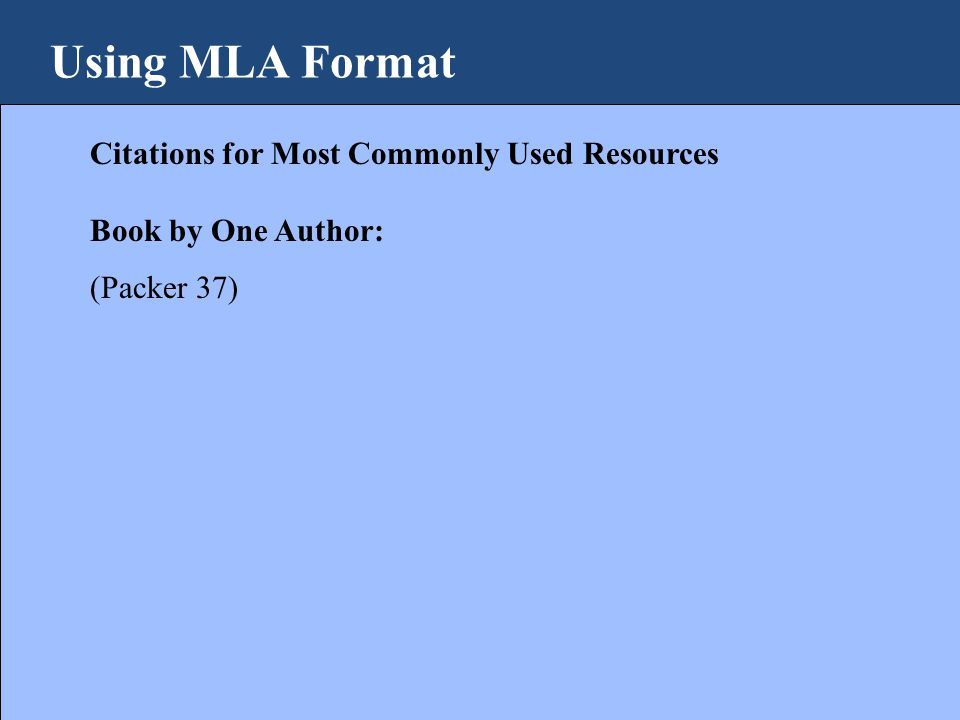 Using MLA Format Citations for Most Commonly Used Resources Book by One Author: (Packer 37)