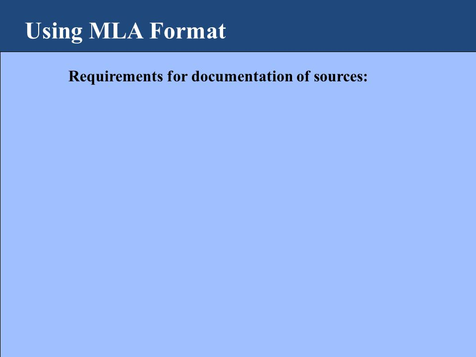 Using MLA Format Requirements for documentation of sources: