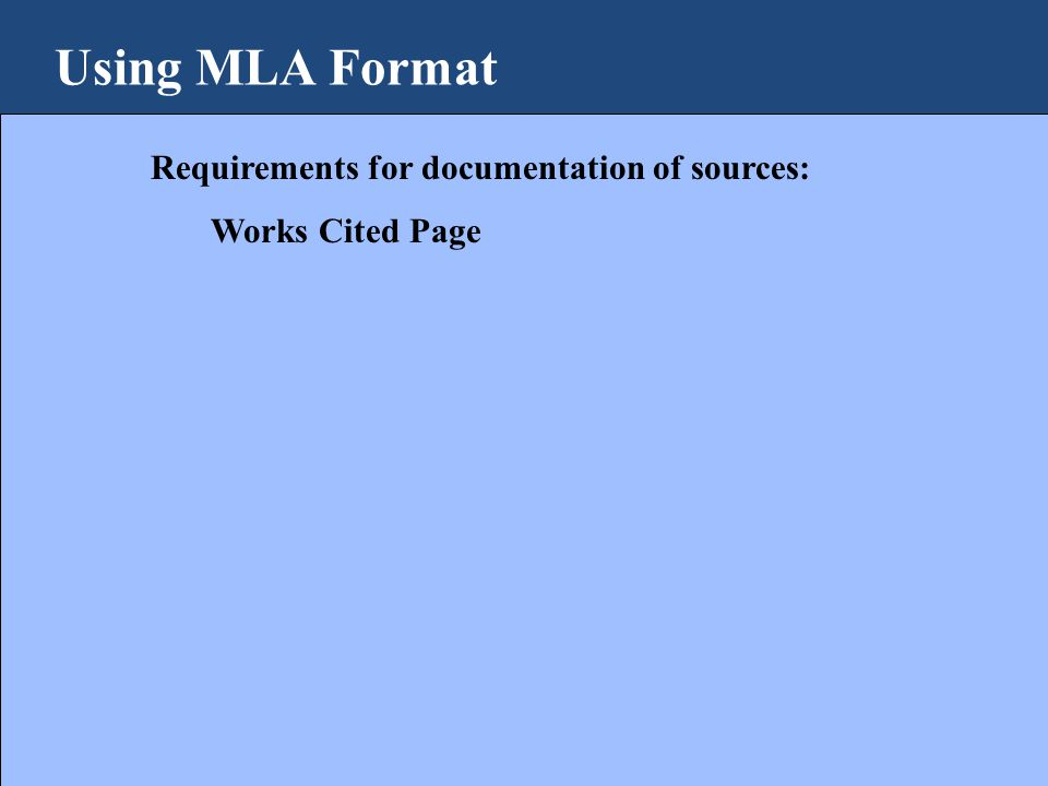 Using MLA Format Requirements for documentation of sources: Works Cited Page