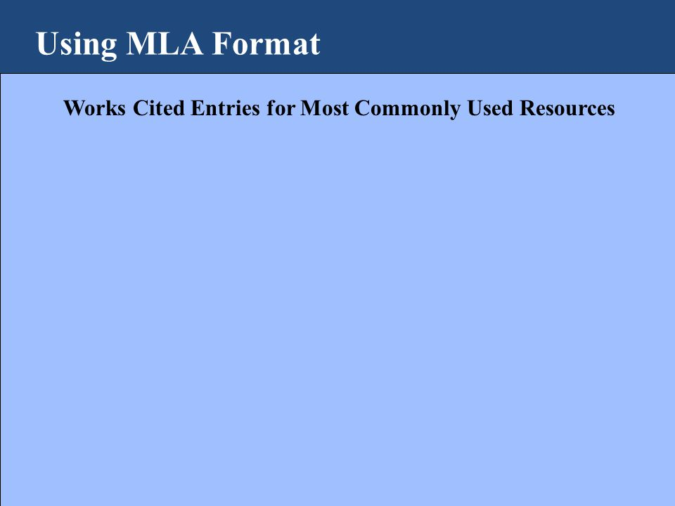 Using MLA Format Works Cited Entries for Most Commonly Used Resources