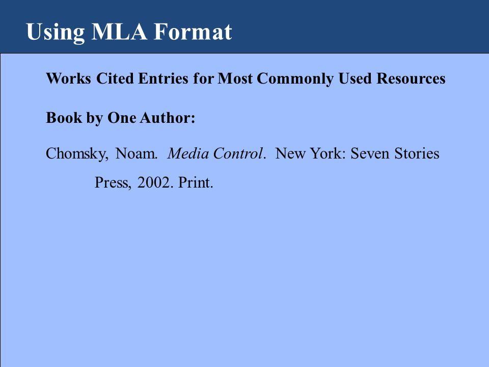 Using MLA Format Works Cited Entries for Most Commonly Used Resources Book by One Author: Chomsky, Noam.