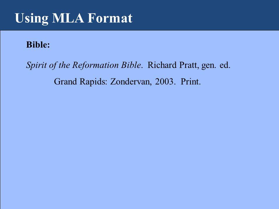 Using MLA Format Bible: Spirit of the Reformation Bible. Richard Pratt, gen. ed. Grand Rapids: Zondervan, 2003. Print.