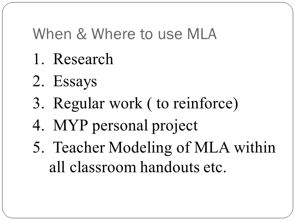 When & Where to use MLA 1. Research 2. Essays 3.