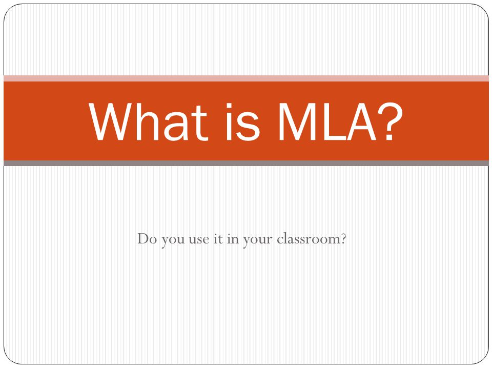 Do you use it in your classroom? What is MLA?