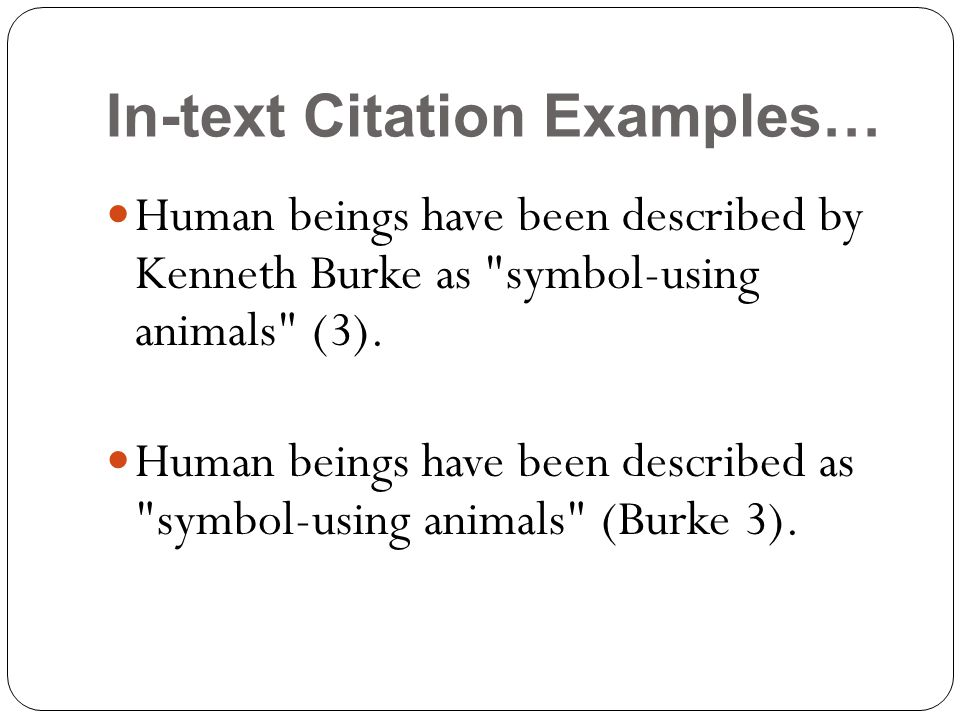 In-text Citation Examples… Human beings have been described by Kenneth Burke as symbol-using animals (3).