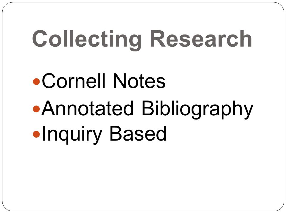 Collecting Research Cornell Notes Annotated Bibliography Inquiry Based