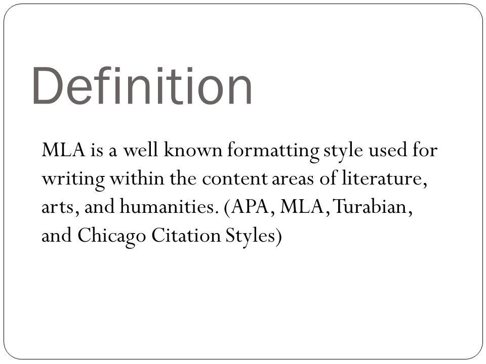 Definition MLA is a well known formatting style used for writing within the content areas of literature, arts, and humanities.